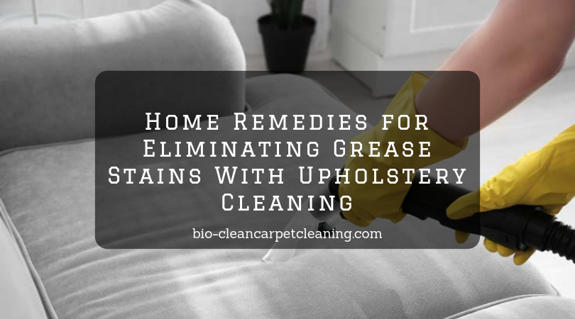 Home Remedies for Eliminating Grease Stains With Upholstery Cleaning