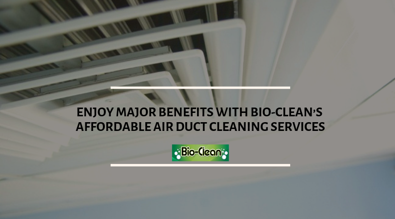 Enjoy Major Benefits With Bio-Clean's Affordable Air Duct Cleaning Services