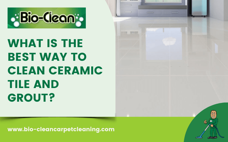 What Is The Best Way To Clean Ceramic Tile And Grout?